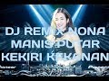 DJ REMIX NONA MANIS PUTAR KEKIRI KEKANAN  FULL BASS
