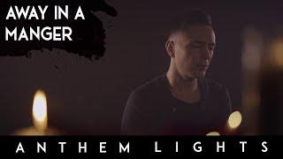 Away In a Manger | Anthem Lights