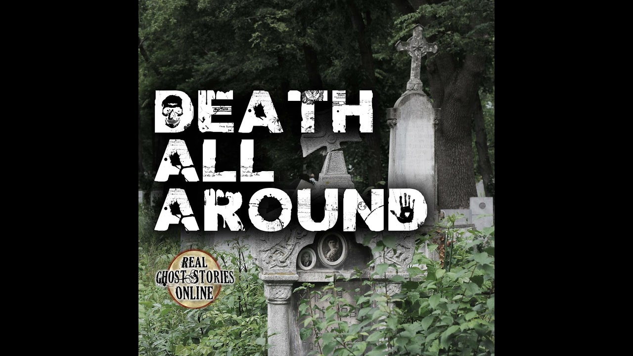 Death All Around   Real Ghost Stories