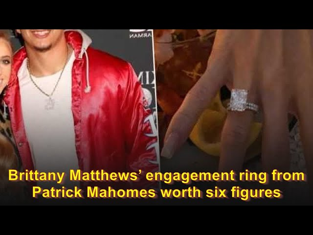 Brittany Matthews' engagement ring from Patrick Mahomes worth six figures