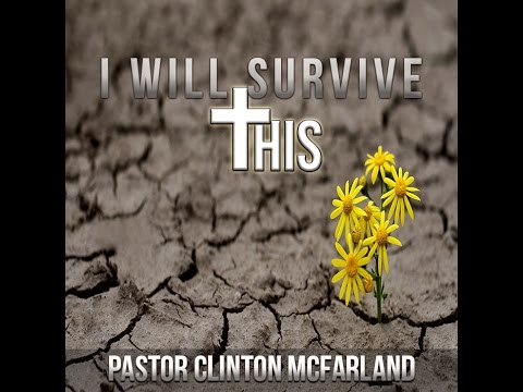I Will Survive - Pastor Clinton McFarland