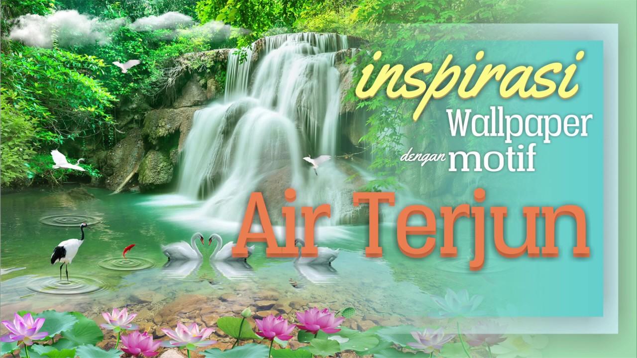Inspirasi Pasang Wallpaper Dengan Motif Air Terjun
