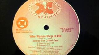 Jemini The Gifted One - Who Wanna Step II Dis