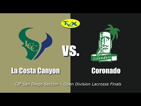 La Costa Canyon vs. Coronado - CIF San Diego Section Open Division Lacrosse Finals