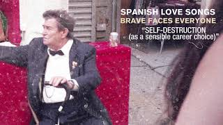 "Spanish Love Songs ""Self-destruction (as a sensible career choice)"""