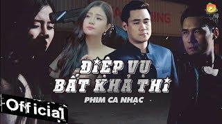 phim ca nhac diep vu bat kha thi - khanh phuong phim ca nhac hay nhat 2017