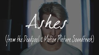 Ashes   Cover Thomas Bondois (from the Deadpool 2 Motion Picture Soundtrack)