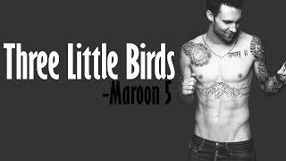 Download Maroon 5 - Three Little Birds [Full HD] lyrics Mp3