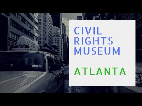 The Center for Civil and Human Rights Museum, Atlanta GA