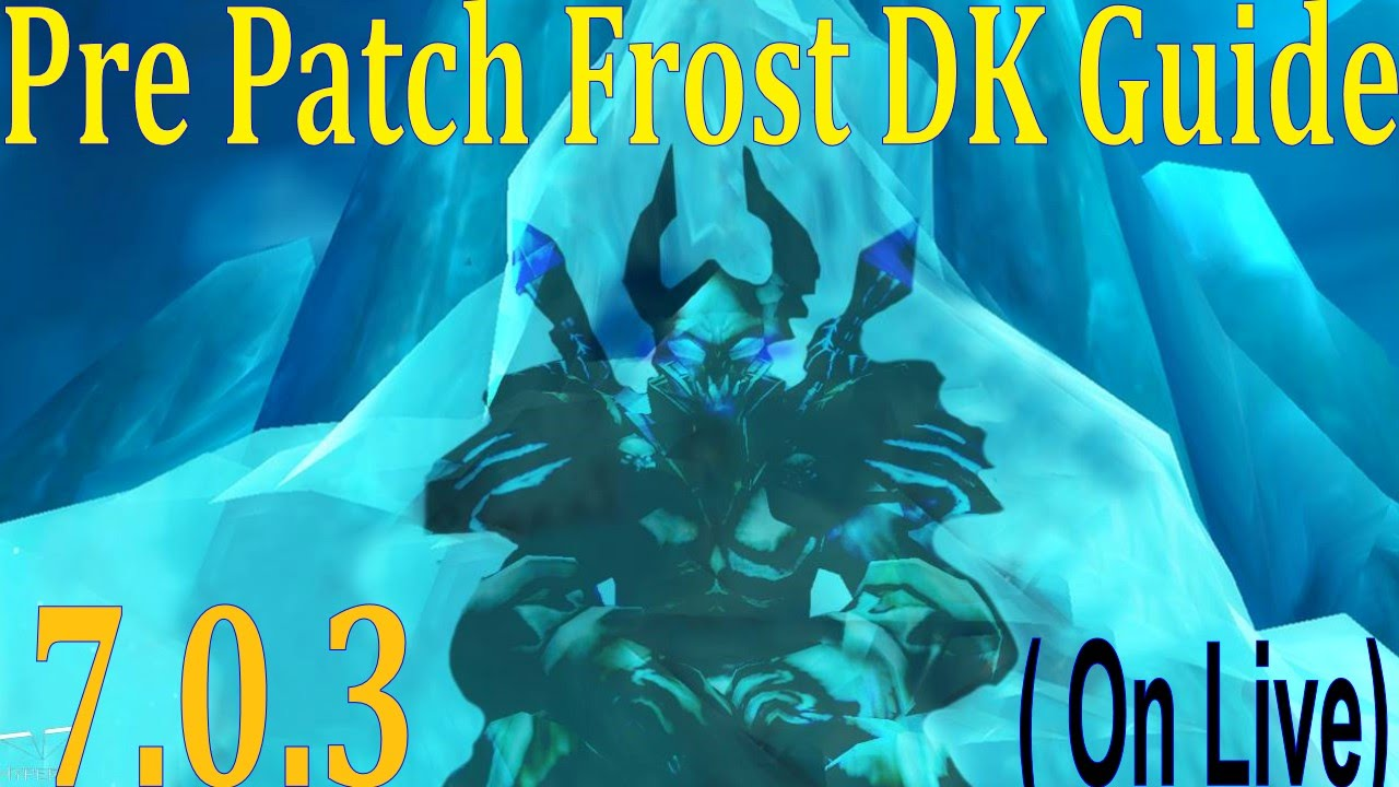 7 0 3 Frost Dk Guide Pre Patch Talents And Rotation Ability Explanations Pvp Youtube