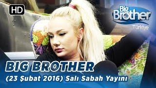 Big Brother Türkiye (23 Şubat 2016) Salı Sabah Yayını- Bölüm-120