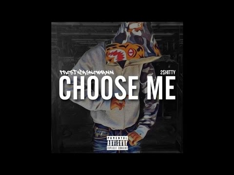 FRosTydaSnowMann Ft 2 $hitty - Choose Me