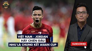 VIỆT NAM - JORDAN: HÃY CHIẾN ĐẤU NHƯ LÀ CHUNG KẾT ASIAN CUP | BLV ANH QUÂN