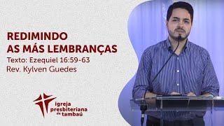 Redimindo as más lembranças - Ez 16:59-63 | Kylven Guedes | IPTambaú | 28/06/2020