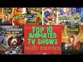 Top 10 animated tv shows with movies  top 10 cartoon movies in 2018