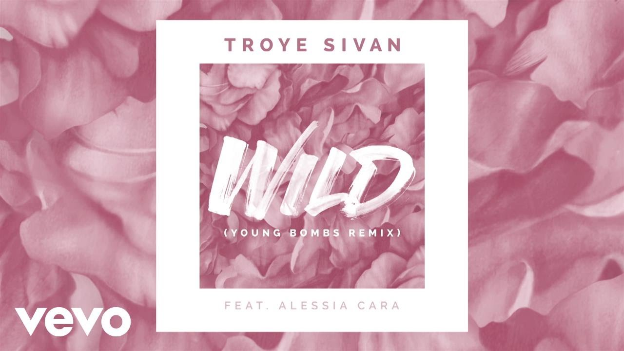 Troye Sivan - WILD (Young Bombs Remix) ft. Alessia Cara