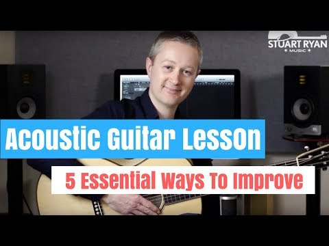 5 Essential Ways To Improve Your Acoustic Guitar Playing!
