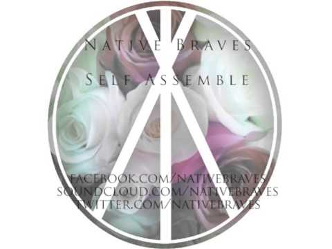 Native Braves - Self Assemble (OFFICIAL AUDIO)