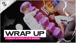 MARCH/FEBRUARY AT SK GAMING | WRAP UP