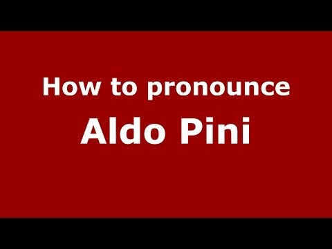How to pronounce Aldo Pini (Italian/Italy)  - PronounceNames.com