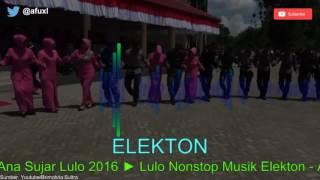 Lulo Nonstop Musik Elekton - Ana Sujar Lulo Elekton 2016 | Mantap!!