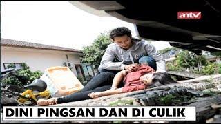 Dini Pingsan dan Diculik! | Pengantin Dini | ANTV Eps 58 21 November 2019