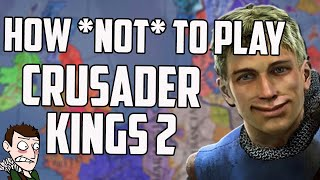How To Play Crusader Kings 2 Expert Level Advice