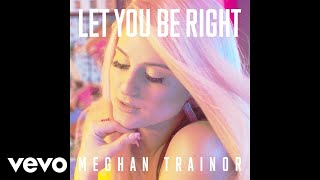 meghan trainor   let you be right audio