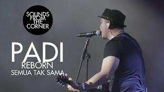 Padi Reborn - Semua Tak Sama | Sounds From The Corner Live #47