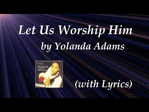 Let Us Worship Him (w/Lyrics) ~ Yolanda Adams