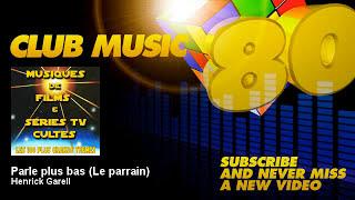 Henrick Garell - Parle plus bas (Le parrain) - ClubMusic80s