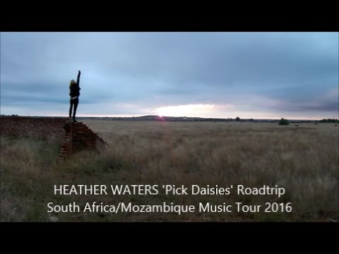 HEATHER WATERS 'PICK DAISIES' ROADTRIP TOUR MOZAMBIQUE/SOUTH AFRICA 2016