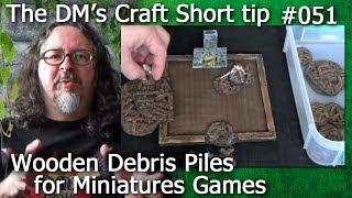 Making Wooden Debris Piles For Miniatures Games(the Dm's Craft Short Tip #51)