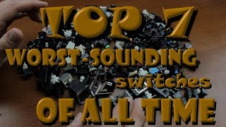 Top 7 WORST-SOUNDING mechanical keyboard switches of all time