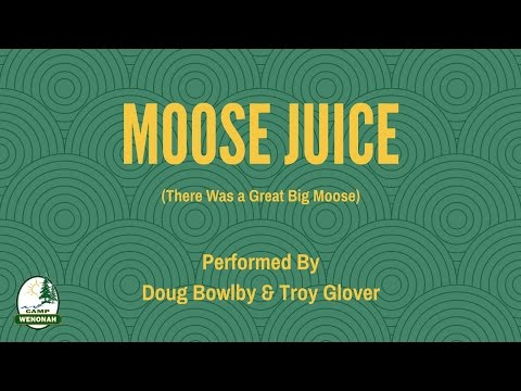 Moose Juice (There Was A Great Big Moose) - Doug Bowlby & Troy Glover - Camp Wenonah Gathers