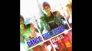 Dance For Jesus - Bezalel