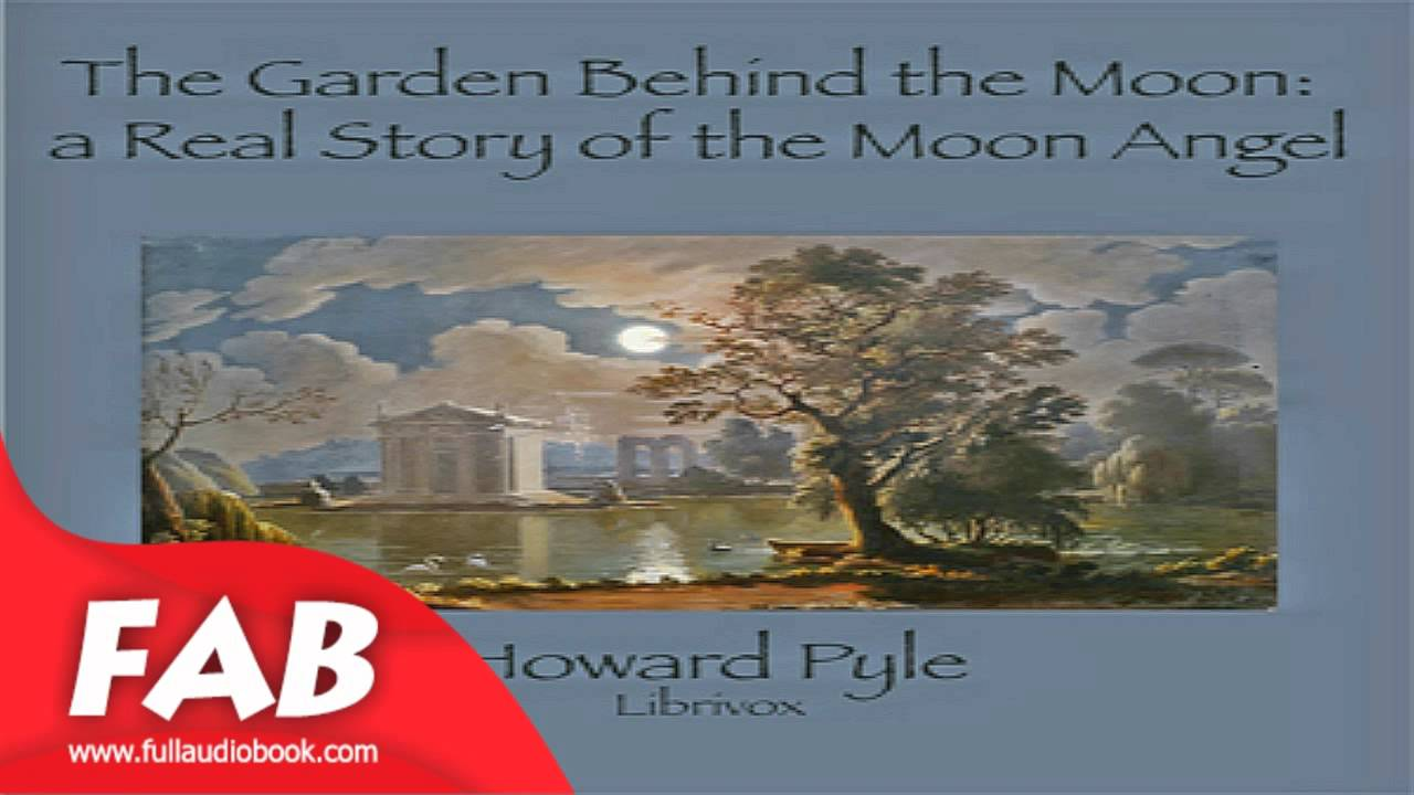 The Garden Behind The Moon A Real Story Of The Moon Angel Full Audiobook By Howard Pyle Youtube