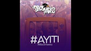"BLACK HAWKS   ""AYITI"" Official song"