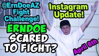 ERNDOE Scared To Fight? @erndoeaz