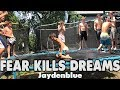 FEAR KILLS DREAMS..