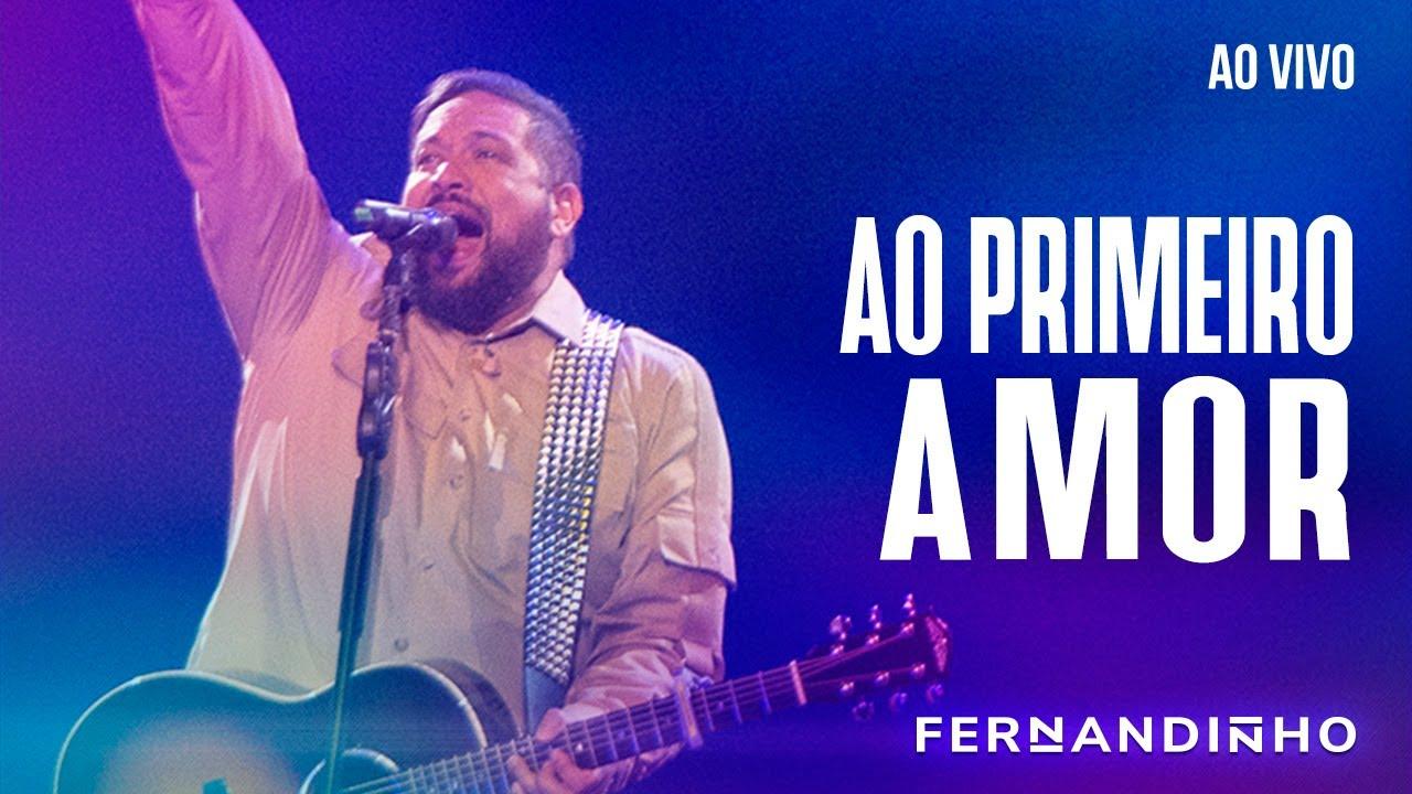 FERNANDINHO | AO PRIMEIRO AMOR [AO VIVO - NOVO ÁLBUM]