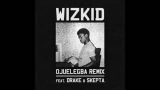 Wizkid - Ojuelegba feat. Drake, Skepta (Remix)