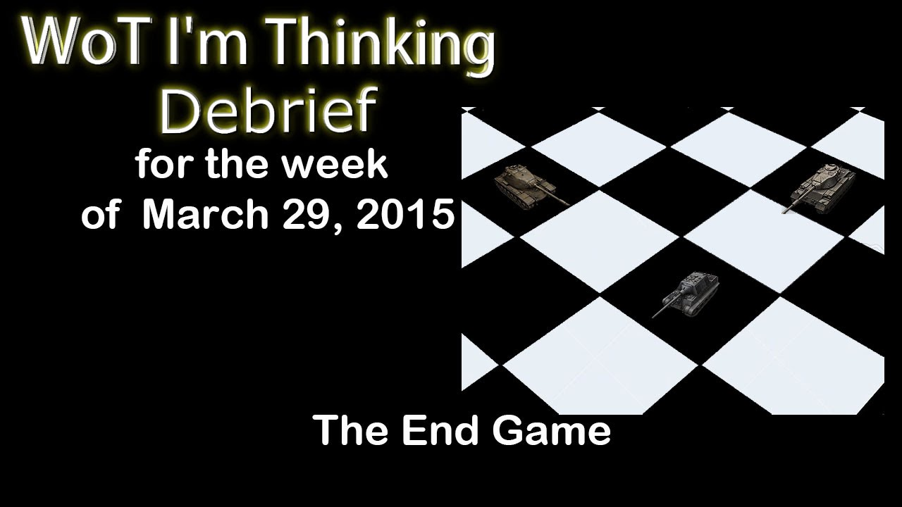 WoT I'm Thinking - Debrief (WO 03/29/15) The End Game ...