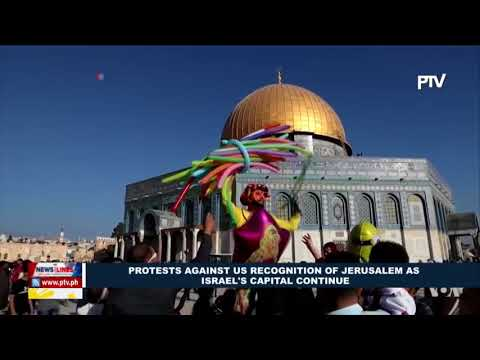 GLOBAL NEWS: Protests against U.S. recognition of Jerusalem as Israel's capital continue