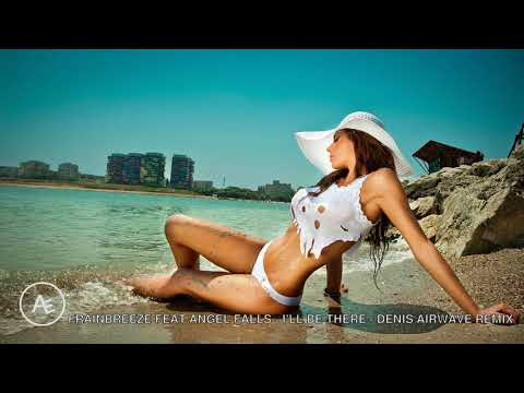 Frainbreeze Feat  Angel Falls - I'll Be There (Denis Airwave Remix)