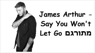 James Arthur - Say You Won't Let Go מתורגם לעברית Video