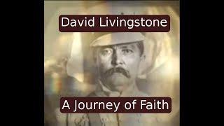 Christian Faith: David Livingstone Journey in Africa