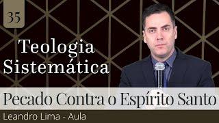 35. O Pecado Contra o Espírito Santo – Leandro Lima