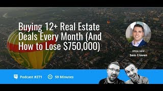 Buying 12+ Real Estate Deals Every Month (And How to Lose $750,000) with Sam Craven | BP 271