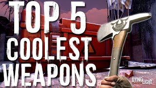 TOP 5 Coolest Melee Weapons in Dying Light
